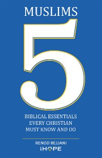 Cover Muslims: 5 Biblical Essentials Every Christian Must Know and Do