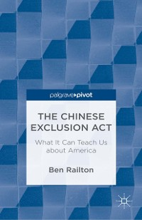 Cover The Chinese Exclusion Act: What It Can Teach Us about America