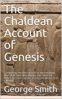 Cover The Chaldean Account of Genesis / Containing the description of the creation, the fall of / man, the deluge, the tower of Babel, the times of the / patriarchs