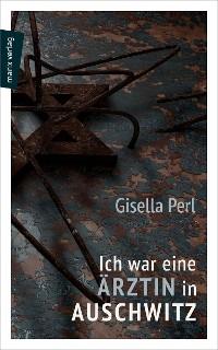 Cover Ich war eine Ärztin in Auschwitz