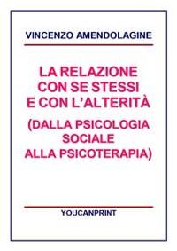 Cover La relazione con se stessi e con l'alterità (Dalla Psicologia Sociale alla Psicoterapia)