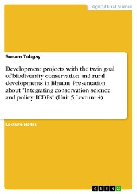 "Cover Development projects with the twin goal of biodiversity conservation and rural developments in Bhutan. Presentation about ""Integrating conservation science and policy: ICDPs"" (Unit 5 Lecture 4)"