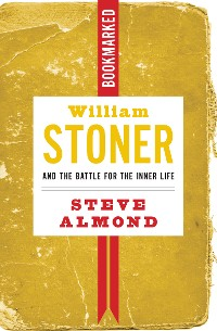 Cover William Stoner and the Battle for the Inner Life: Bookmarked