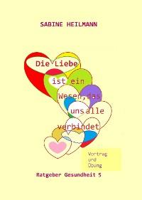 Cover Die Liebe ist ein Wesen, das uns alle verbindet