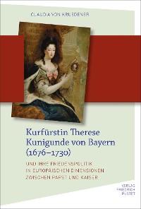 Cover Kurfürstin Therese Kunigunde von Bayern (1676–1730)