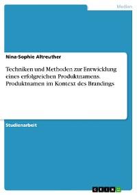 Cover Techniken und Methoden zur Entwicklung eines erfolgreichen Produktnamens. Produktnamen im Kontext des Brandings