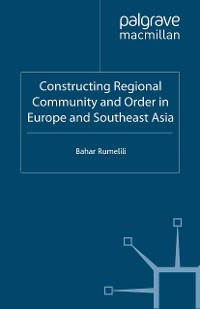 Cover Constructing Regional Community and Order in Europe and Southeast Asia