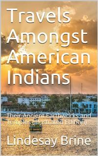 Cover Travels Amongst American Indians / Their Ancient Earthworks and Temples