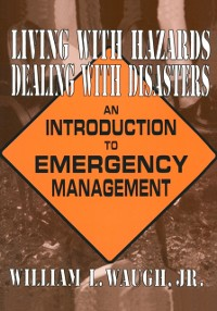 Cover Living with Hazards, Dealing with Disasters: An Introduction to Emergency Management