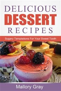Cover Delicious Dessert Recipes: Sugary Temptations For Your Sweet Tooth