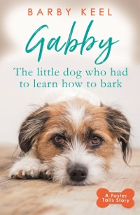 Cover Gabby: The Little Dog that had to Learn to Bark