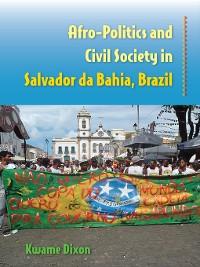 Cover Afro-Politics and Civil Society in Salvador da Bahia, Brazil