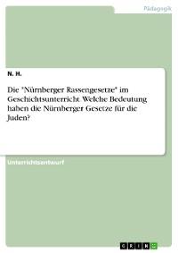 """Cover Die """"Nürnberger Rassengesetze"""" im Geschichtsunterricht. Welche Bedeutung haben die Nürnberger Gesetze für die Juden?"""