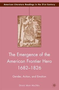 Cover The Emergence of the American Frontier Hero 1682–1826