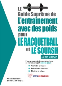 Cover Le guide supreme de l'entrainement avec des poids pour le racquet-ball et le squash