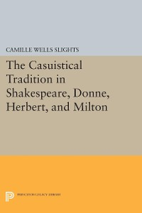 Cover The Casuistical Tradition in Shakespeare, Donne, Herbert, and Milton