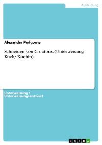 Cover Schneiden von Croûtons. (Unterweisung Koch/ Köchin)