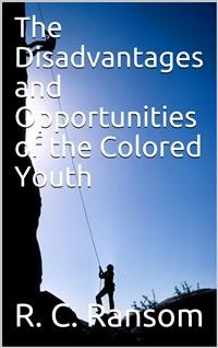 Cover The Disadvantages and Opportunities of the Colored Youth