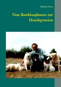 Cover Vom Bankkaufmann zur Hundepension