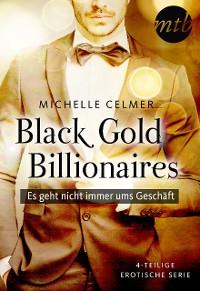 Cover Black Gold Billionaires - Es geht nicht immer ums Geschäft - 4-teilige erotische Serie