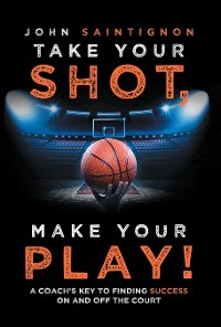 Cover Take Your Shot, Make Your Play!