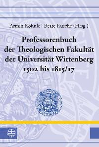 Cover Professorenbuch der Theologischen Fakultät der Universität Wittenberg 1502 bis 1815/17