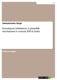Cover Investment Arbitration. A plausible mechanism to sustain FDI in India
