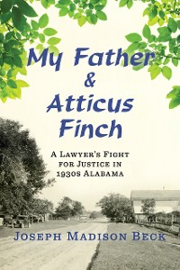 Cover My Father and Atticus Finch: A Lawyer's Fight for Justice in 1930s Alabama