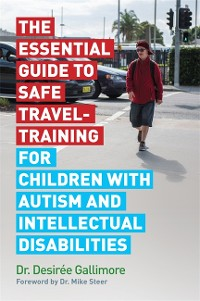 Cover The Essential Guide to Safe Travel-Training for Children with Autism and Intellectual Disabilities