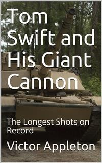 Cover Tom Swift and His Giant Cannon; Or, The Longest Shots on Record