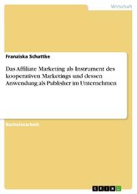 Cover Das Affiliate Marketing als Instrument des kooperativen Marketings und dessen Anwendung als Publisher im Unternehmen