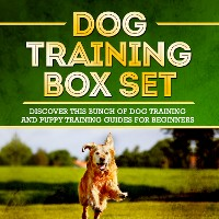 Cover Dog Training Box Set: Discover This Bunch Of Dog Training And Puppy Training Guides For Beginners