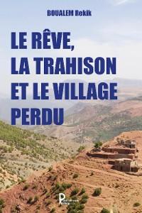 Cover Le rêve, la trahison et le village perdu