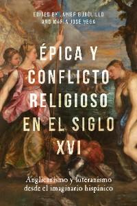Cover Épica y conflicto religioso en el siglo XVI