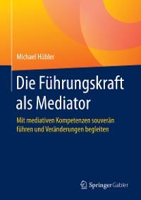 Cover Die Führungskraft als Mediator