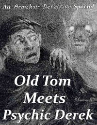 Cover Old Tom Meets Psychic Derek: An Armchair Detective Special