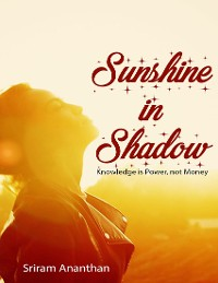 Cover Sunshine In Shadow: Knowledge Is Power, Not Money