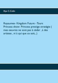 Cover Royaumes- Kingdom Future -  Tours Princess show-  Princess prestige stratégie ( mes oeuvres ne sont pas à céder , à des artistes , ni à qui que ce soit...)