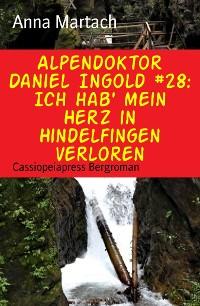 Cover Alpendoktor Daniel Ingold #28: Ich hab' mein Herz in Hindelfingen verloren