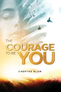 Cover The Courage to be You