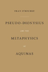 Cover Pseudo-Dionysius and the Metaphysics of Aquinas