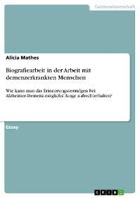 Cover Biografiearbeit in der Arbeit mit demenzerkrankten Menschen