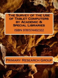 Cover The Survey of the Use of Tablet Computers by Academic & Special Libraries