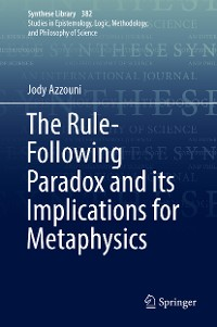 Cover The Rule-Following Paradox and its Implications for Metaphysics