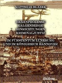Cover Ein dunkles Kapitel der deutschen Geschichte: Hexenprozesse, Galgenberge, Hinrichtungen, Kriminaljustiz
