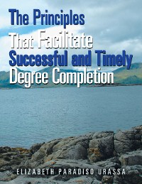 Cover The Principles That Facilitate Successful and Timely Degree Completion