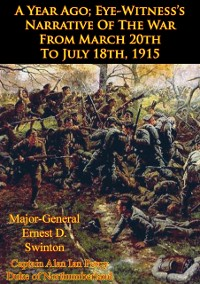 Cover Year Ago; Eye-Witness's Narrative Of The War From March 20th To July 18th, 1915 [Illustrated Edition]