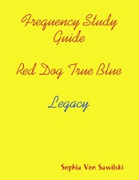 Cover Frequency Study Guide, Red Dog, True Blue: Legacy