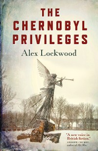 Cover The Chernobyl Privileges: A Novel