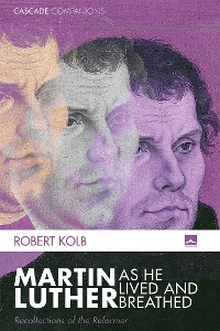 Cover Martin Luther as He Lived and Breathed